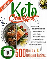 Keto Crockpot Cookbook: 500 Quick and Delicious Recipes to Stay Healthy and Enjoy Fantastic Dishes to Lose Weight Effectively, Finding Your Well-Being.