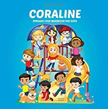 Coraline Spreads Love Wherever She Goes: Personalized Children's Books & Multicultural Children's Books (Personalized Books, Personalized Book, Stop ... Peace, Spread Love, Books About Bullying)