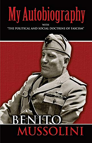 """My Autobiography: With """"The Political and Social Doctrine of Fascism"""" (Dover Books on History, Political and Social Science)"""