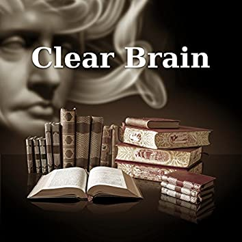 Clear Brain – Music for Learning, Effective Study, Concentration Songs, Brilliant, Clear Mind, Tracks Help Pass Exam