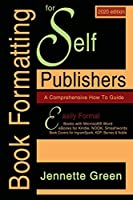 Book Formatting for Self-Publishers, a Comprehensive How-To Guide (2020 Edition for PC): Easily format print books and eBooks with Microsoft Word for Kindle, NOOK, IngramSpark, plus much more