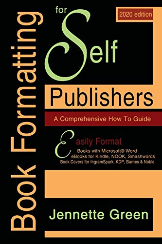 Book Formatting for Self-Publishers, a Comprehensive How to Guide (2020 Edition for PC): Easily Format Books with Microsoft Word, eBooks for Kindle, ... for Kindle, NOOK, IngramSpark, plus much more