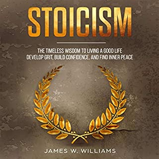 Stoicism: The Timeless Wisdom to Living a Good Life - Develop Grit, Build Confidence, and Find Inner Peace audiobook cover art