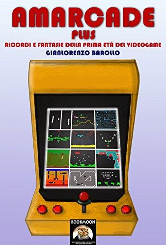 Amarcade Plus: Ricordi e fantasie della prima età del videogame (Bookmoon Saggi Vol. 4) (Italian Edition)
