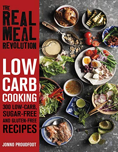The Real Meal Revolution: Low Carb Cooking: 300 Low-Carb, Sugar-Free and Gluten-Free Recipes (English Edition)