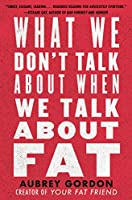 What We Don't Talk About When We Talk About Fat