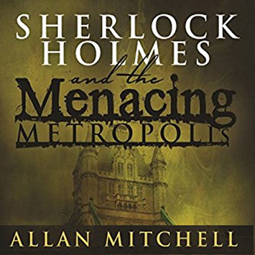Sherlock Holmes and the Menacing Metropolis                   By:                                                                                                                                 Allan Mitchell                               Narrated by:                                                                                                                                 Steve White                      Length: 4 hrs and 16 mins     Not rated yet     Overall 0.0