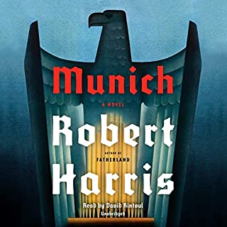 Munich     A Novel              By:                                                                                                                                 Robert Harris                               Narrated by:                                                                                                                                 David Rintoul                      Length: 9 hrs and 38 mins     1,059 ratings     Overall 4.3