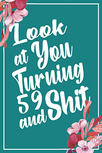 Look at You Turning 59 and Shit: Funny 59th Birthday Sarcastic Gag Gift. Vintage Joke Notebook Journal and Sketchbook Diary Keepsake