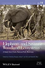 Elephants and Savanna Woodland Ecosystems: A Study from Chobe National Park, Botswana (Conservation Science and Practice Book 14)