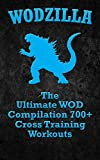 WODs: WODZILLA: The Ultimate WOD Compilation 700+ Cross Training Workouts (Cross Training WOD, Cross Training Bible, Wods, Build Muscle, Fat Loss, Kettlebell ... Bodyweight Training) (English Edition)