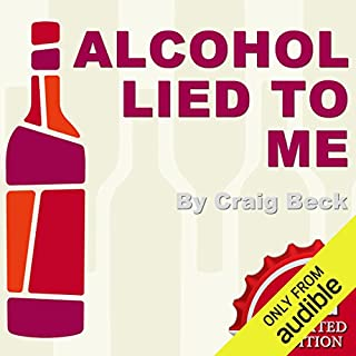 Alcohol Lied to Me - New Edition     The Intelligent Escape from Alcohol Addiction              By:                                                                                                                                 Craig Beck                               Narrated by:                                                                                                                                 Craig Beck                      Length: 4 hrs and 7 mins     537 ratings     Overall 4.8