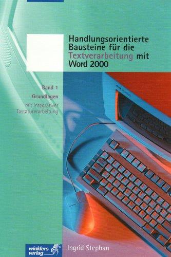Handlungsorientierte Bausteine für die Textverarbeitung mit Word 2000. Band 1: Grundlagen mit integrativer Tastaturschulung