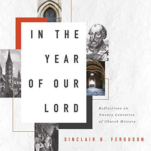 In the Year of Our Lord Audiobook By Sinclair B. Ferguson cover art
