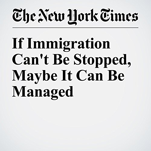 If Immigration Can't Be Stopped, Maybe It Can Be Managed audiobook cover art