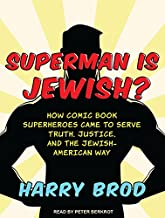 Superman Is Jewish?: How Comic Book Superheroes Came to Serve Truth, Justice, and the Jewish-American Way
