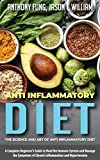 Anti Inflammatory Diet - The Science and Art of Anti Inflammatory Diet: A Complete Beginner's Guide to Heal the Immune System and Manage the Symptoms of Chronic Inflammation and Hypertension