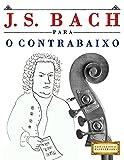 J. S. Bach para o Contrabaixo: 10 peças fáciles para o Contrabaixo livro para principiantes