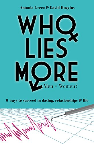 Who Lies More: Men or Women?: 6 Ways to Succeed in Dating, Relationships and Life (English Edition)