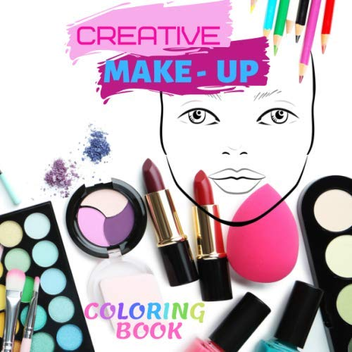 Creative Make-Up Coloring Book: 80 Blank Face Pages for Coloring Make Up Ideas.  Unlimited Creativity. Color Lip Stick, Eye Shadow, Eye Brows, Blush, ... Gift for Make Up Lovers and No Screen Time