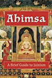 Ahimsa: A Brief Guide to Jainism