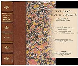The land that is desolate : an account of a tour in Palestine / by Sir Frederick Treves, Bart. ; with forty-three illustrations from photographs by the author and a map