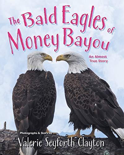 The Bald Eagles of Money Bayou: An Almost True Story