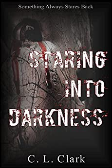 Staring Into Darkness (Dark Short Story Collection) by [C. L. Clark]