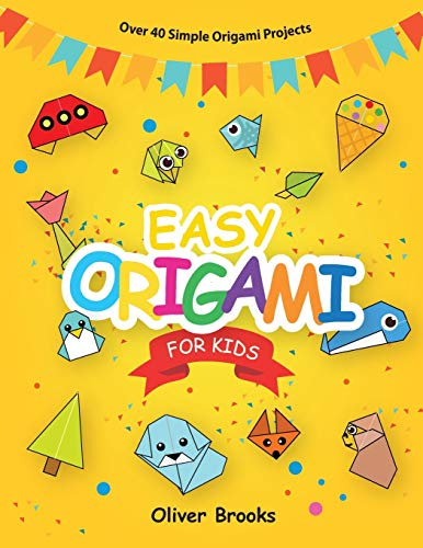EASY ORIGAMI FOR KIDS: Over 40 Origami Instructions For Beginners. Simple Flowers, Cats, Dogs, Dinosaurs, Birds, Toys and much more for Kids! (1) (Learn Origami Book)