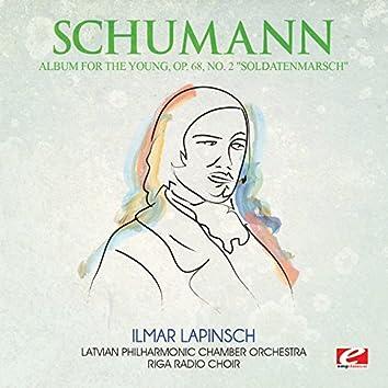 "Schumann: Album for the Young, Op. 68, No. 2 ""Soldatenmarsch"" (Digitally Remastered)"