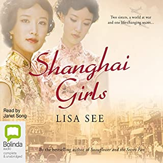 Shanghai Girls                   By:                                                                                                                                 Lisa See                               Narrated by:                                                                                                                                 Janet Song                      Length: 13 hrs and 31 mins     26 ratings     Overall 4.3