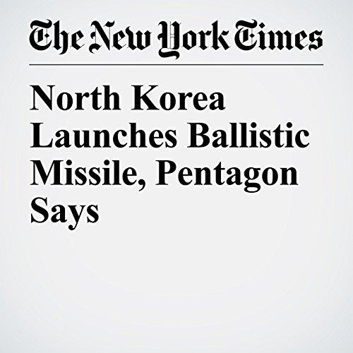 North Korea Launches Ballistic Missile, Pentagon Says copertina