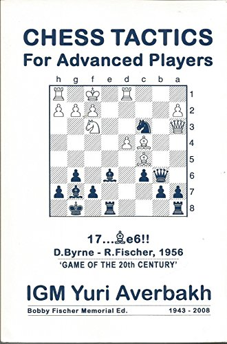 Chess Tactics for Advanced Players: Bobby Fischer Memorial Edition 1943-2008