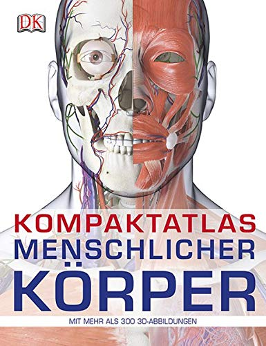 Kompaktatlas menschlicher Körper: Mit 300 3D-Abbildungen
