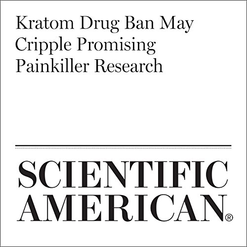 Kratom Drug Ban May Cripple Promising Painkiller Research                   By:                                                                                                                                 Angus Chen                               Narrated by:                                                                                                                                 Jef Holbrook                      Length: 9 mins     Not rated yet     Overall 0.0