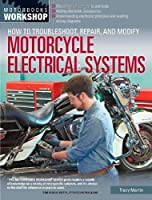 How to Troubleshoot, Repair, and Modify Motorcycle Electrical Systems (Motorbooks Workshop) by Tracy Martin(2014-07-15)