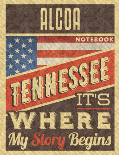 Alcoa Tennessee It's Where My Story Begins Notebook: The Best Notebook for the best Memories, 8.5x11 in ,110 Lined Pages.