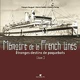 Mémoire de la French Lines - Volume 3 : Etranges destinées de paquebots