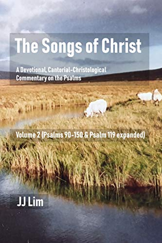 The Songs of Christ: A Devotional, Cantorial-Christological Commentary of the Psalms (Volume 2: Psalms 90-150 & Psalm 119 expanded) (English Edition)