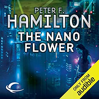 The Nano Flower     The Greg Mandel Trilogy, Book 3              Written by:                                                                                                                                 Peter F. Hamilton                               Narrated by:                                                                                                                                 Toby Longworth                      Length: 18 hrs and 10 mins     2 ratings     Overall 5.0