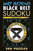 Way Beyond Black Belt Sudoku: Martial Arts Sudoku Super-duper Tough (Martial Arts Puzzles)