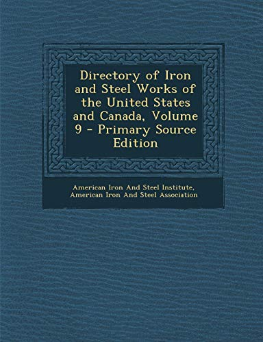 Directory of Iron and Steel Works of the United States and Canada, Volume 9