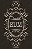 Rum Tasting Journal: Rum Tasting Log Book, Diary, Notebook for Discovering, Recording & Rating Your...