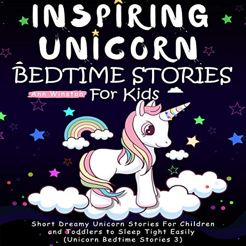 Inspiring Unicorn Bedtime Stories for Kids: Short Dreamy Unicorn Stories for Children and Toddlers to Sleep Tight Easily cover art
