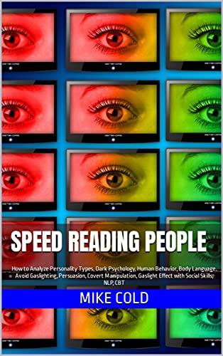 Speed Reading People: How to Analyze Personality Types, Dark Psychology, Human Behavior, Body Language. Avoid Gaslighting, Persuasion, Covert Manipulation, ... Social Skills, NLP, CBT (English Edition)