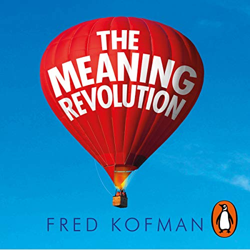 The Meaning Revolution                   By:                                                                                                                                 Fred Kofman,                                                                                        Reid Hoffman - foreword                               Narrated by:                                                                                                                                 Fred Kofman,                                                                                        Arthur Morey - foreword                      Length: 13 hrs and 8 mins     6 ratings     Overall 5.0