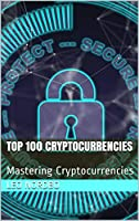 Top 100 Cryptocurrencies: Mastering Cryptocurrencies Front Cover