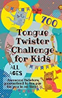 Tongue Twister Challenge for Kids: 700 Awesome Twisters Guaranteed to Tongue Tie You in No Time!