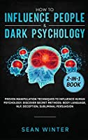 How to Influence People and Dark Psychology 2-in-1 Book: Proven Manipulation Techniques to Influence Human Psychology. Discover Secret Methods: Body Language, NLP, Deception, Subliminal Persuasion