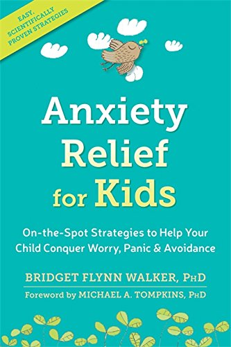 Anxiety Relief for Kids (On-the-Spot Strategies to Help Your Child Overcome Worry, Panic, and Avoida
